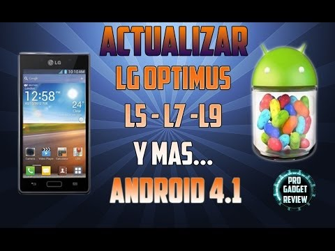 Actualizar LG Optimus L5 - L7 - L9 Instalar Android 4.1.2 Jelly Bean. OFICIAL HD
