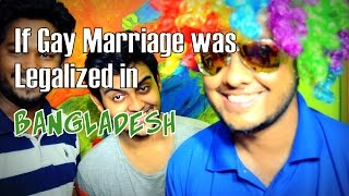 If Gay Marriage was legalized in Bangladesh
