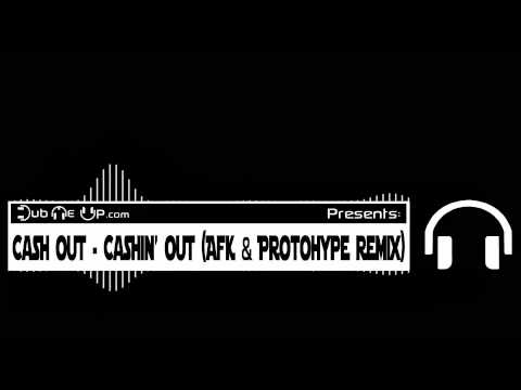 Cash Out - Cashin' Out (AFK & Protohype Dubstep Remix)