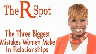 Three Biggest Mistakes Women Make In Relationships - R Spot mail