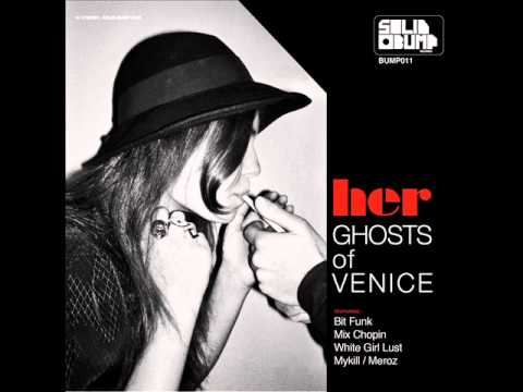 Ghosts Of Venice - Her (mykill & Meroz Remix)