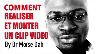 Comment réaliser  tourner et monter un clip video musical by Dr Moise DAH
