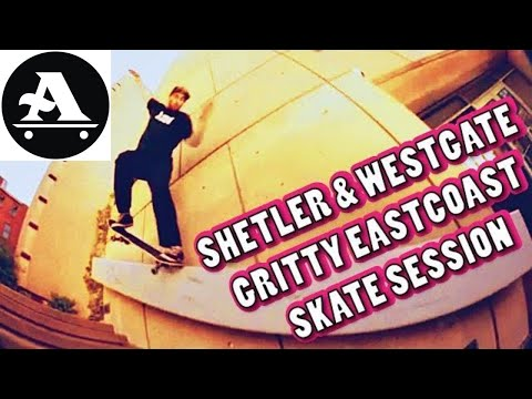 SHETLER & WESTGATE GRITTY EASTCOAST SKATE SESSION