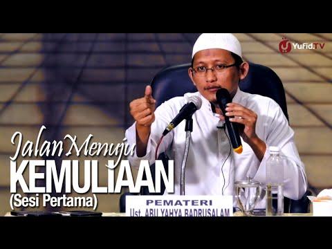 Ceramah Islam: (Sesi Pertama) Jalan Menuju Kemuliaan - Ustadz Badru Salam, Lc