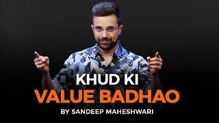 Khud Ki Value Badhao - By Sandeep Maheshwari