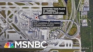 Witness To Fort Lauderdale Airport Shooting: 'He Was Shooting People In The Head' | MSNBC