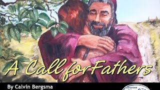 A CALL TO FATHERS - By Calvin Bergsma, Pastor (Georgetown Christian Fellowship)