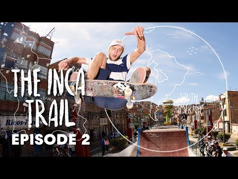 INCA SKATE TRAIL: Rocking a truly wild skatepark in the Andes. | Episode 2
