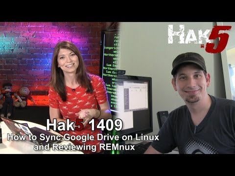 Hak5 1409. How to Sync Google Drive on Linux and Reviewing REMnux