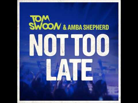 Tom Swoon feat. Amba Shepherd - Not Too Late (Original Mix)