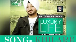 NEW SONG 2016 || KHILARE ||SINGER RAGBIR GORAYA & SUDESH KUMARI  || LABEL SWEET MUSIC