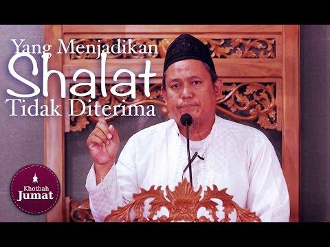Khutbah Jumat : Hal-Hal Yang Menjadikan Shalat Tidak Diterima - Ustadz Fakhruddin Lc