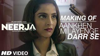AANKHEIN MILAYENGE DARR SE Song Making Video   NEERJA   Sonam Kapoor   Prasoon Joshi   T-Series