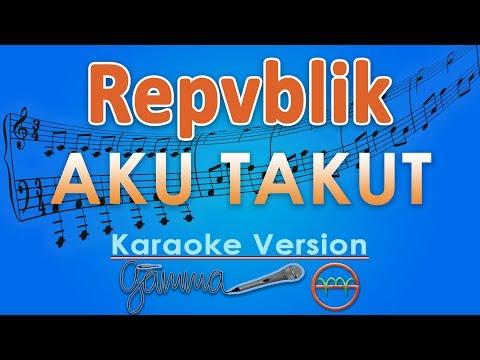 download lagu Repvblik - Aku Takut Karaoke  Tanpa Voka gratis