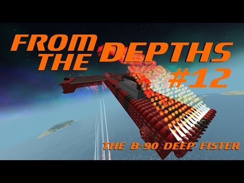From The Depths Let's Play - Episode #12 - The B-90 Deep Fister