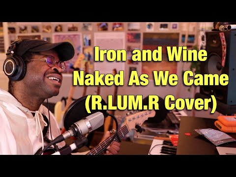 Download Iron and Wine - Naked As We Came R.LUM.R Cover Mp4 baru