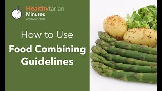 How to Use Food Combining Guidelines (Healthytarian Minutes ep. 42)