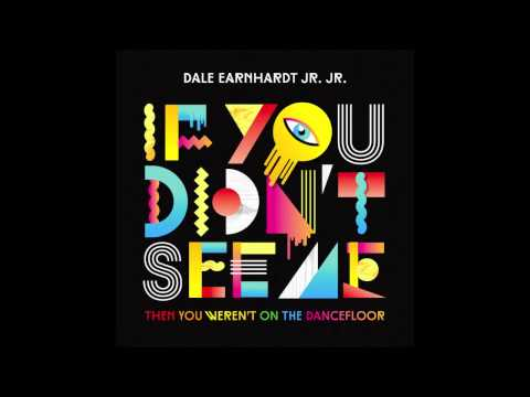 Dale Earnhardt Jr. Jr. - If You Didn't See Me (Then You Weren't On The Dancefloor) [Audio]