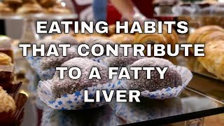 Eating habits that contribute to a fatty liver. Treatment for fatty liver disease.
