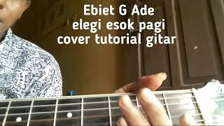 Tutorial gitar ebiet g ade | elegi esok pagi