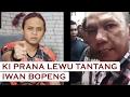 Ki Prana Lewu Tantang Iwan Bopeng