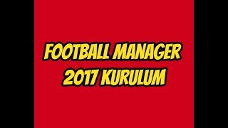 Football Manager 2017 Kurulum