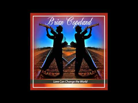 Brian Copeland - Love Can Change The World