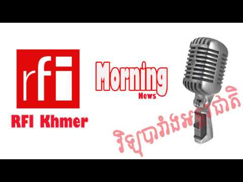 Khmer News,RFI Khmer,Khmer Radio News,RFI Radio Morning News on 27 July 2015