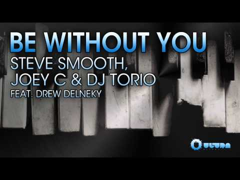 Steve Smooth, Joey C  Dj Torio Feat. Drew Delneky - Be Without You (Cover Art)
