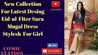 How to New Collection Latest Eid ul Fiter Sara Mugal Stylesh Dress For Girl # 2018
