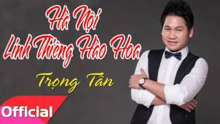 Hà Nội Linh Thiêng Hào Hoa - Trọng Tấn [Official Audio]