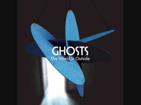 Ghosts - The World Is Outside