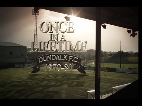 Once in a Lifetime - Dundalk FC
