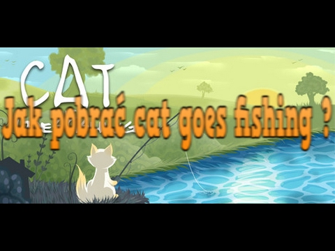 Jak Pobrać Cat Goes Fishing 2017 Najnowsze Wersjie 2.0,2.2