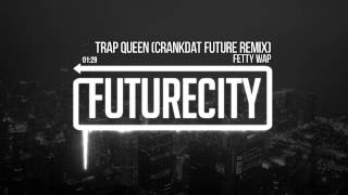 Fetty Wap - Trap Queen (Crankdat Future Remix)