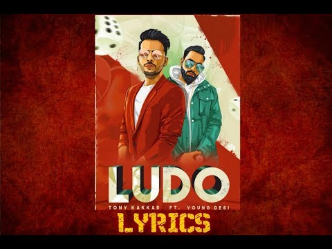 Ludo Song Lyrics - Tony Kakkar ft. Young Desi  | Latest Hindi Song 2018