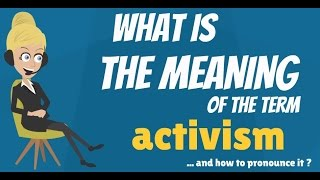 What is ACTIVISM? What does ACTIVISM mean? ACTIVISM meaning, definition & explanation