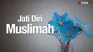 Ceramah Agama Islam: Jati Diri Muslimah - Ustadz Abdurrahman Thoyib, Lc.