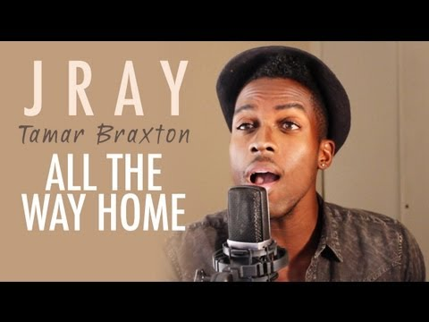 Tamar Braxton - All The Way Home (jray Cover) video