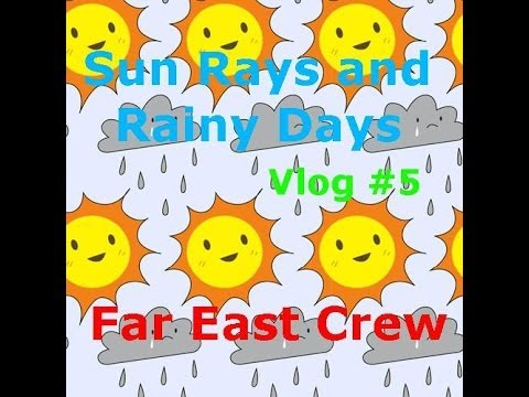 Far East Crew Vlog #5: Sun Rays and Rainy Days (Volunteering and Breaking)