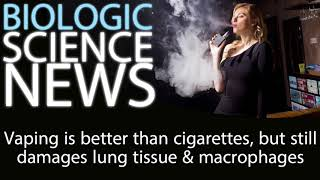 Science News - Vaping is better than cigarettes, but still damages lung tissue & macrophages