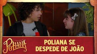As Aventuras de Poliana | Poliana se despede de João
