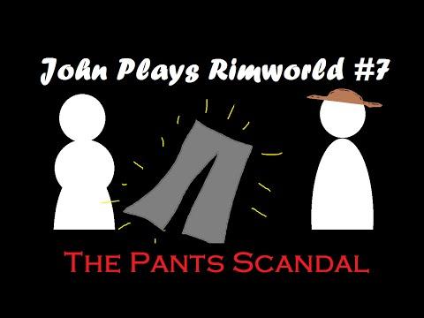 John Plays Rimworld #7: The Pants Scandal