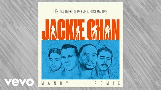 Tiësto, Dzeko - ft. Preme & Post Malone – Jackie Chan (MANDY Remix)