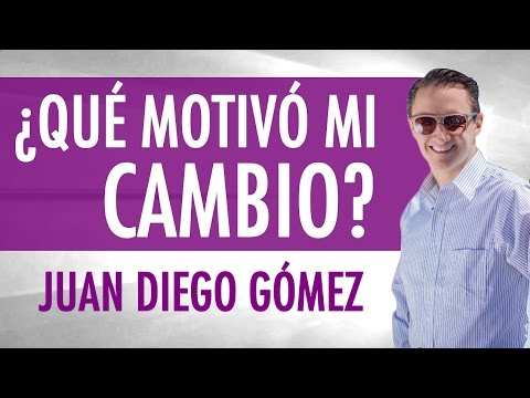 ¿Qué motivó mi cambio? Testimonio de Juan Diego Gómez