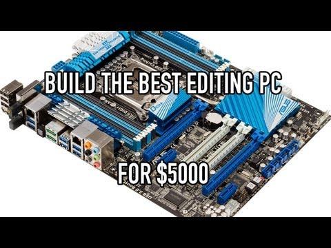 Build the Best Editing/Gaming PC for $5000
