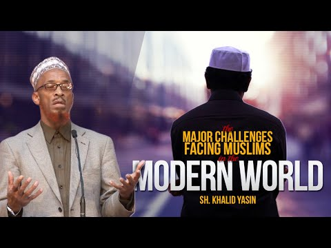 The Major Challenges Facing Muslims In The Modern World - Sh. Khalid Yasin video