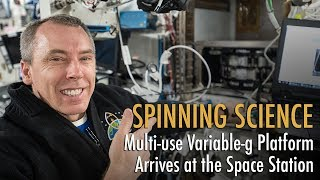 Spinning Science: Multi-use Variable-g Platform Arrives at the Space Station