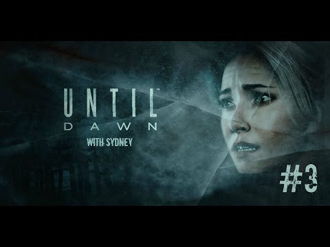 Lets Play Until Dawn - Part 3 w/ Sydney and Facecam