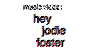 music video: hey jodie foster